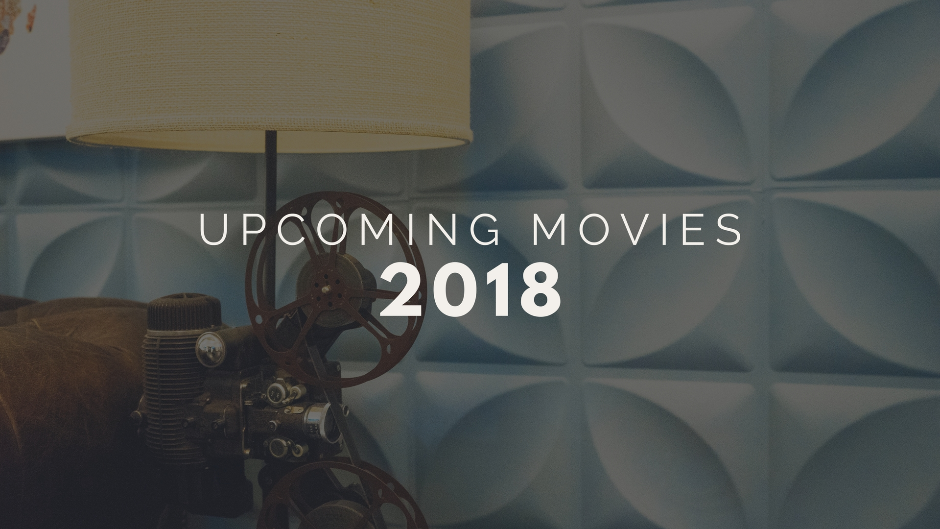 Upcoming movies 2018